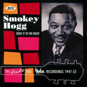 Serve It To The Right (The Combo And Modern Recordings 1947-52) - Smokey Hogg