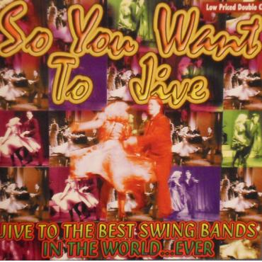 So You Want To Jive * Jive To The Best Swing Bands In The World... Ever - Various Production