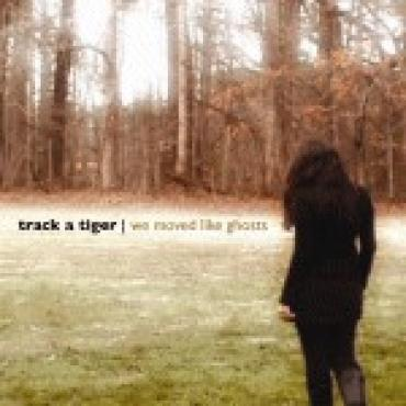 We Moved Like Ghosts - Track A Tiger