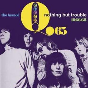 The Best Of Q65: Nothing But Trouble 1966-68 - Q65