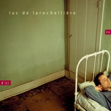 Vu D'ici - Luc De Larochellière