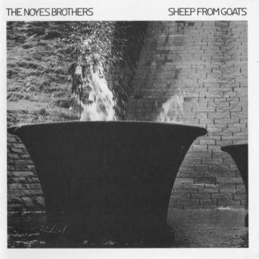 Sheep From Goats - The Noyes Brothers