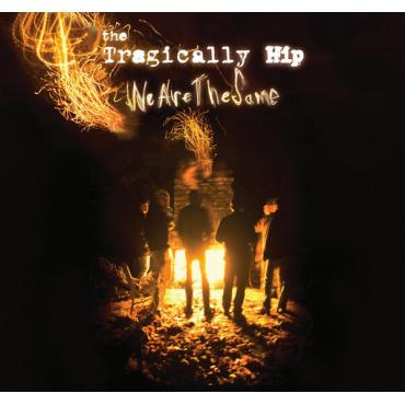 We Are The Same - The Tragically Hip