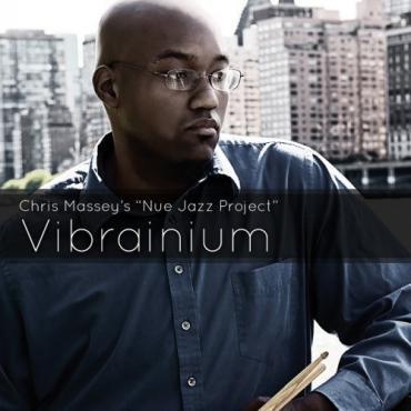 "Vibrainium - Chris Massey's ""Nue Jazz Project"""