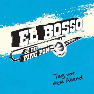 Tag Vor Dem Abend - El Bosso & Die Ping Pongs