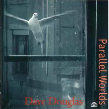 Parallel Worlds - Dave Douglas