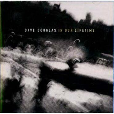 In Our Lifetime - Dave Douglas
