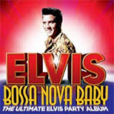 Bossa Nova Baby (The Ultimate Elvis Party Album) - Elvis Presley
