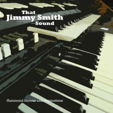 That Jimmy Smith Sound (Hammond Heroes And Inspiration) - Various Production