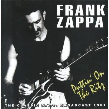 Puttin' On The Ritz (The Classic N.Y.C. Broadcast 1981) - Frank Zappa