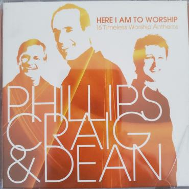 Here I Am To Worship - 16 Timeless Worship Anthems - Phillips, Craig & Dean