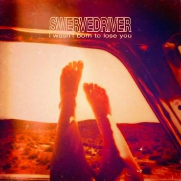 I Wasn't Born To Lose You - Swervedriver