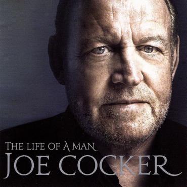 The Life Of A Man (The Ultimate Hits 1968-2013) - Joe Cocker