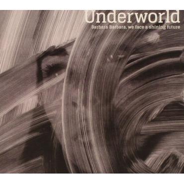 Barbara Barbara, We Face A Shining Future - Underworld
