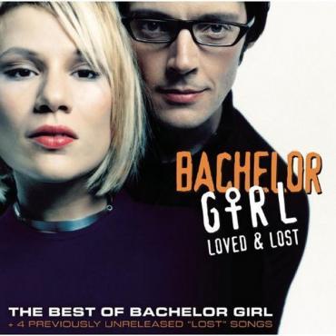 Loved & Lost: The Best of Bachelor Girl - Bachelor Girl