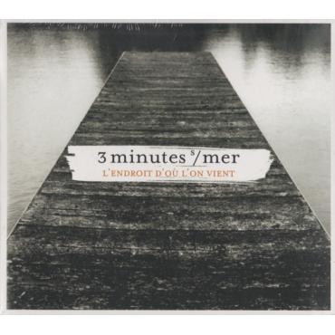 L'Endroit D'Où L'On Vient - 3 Minutes Sur Mer