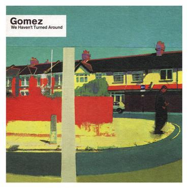 We Haven't Turned Around - Gomez
