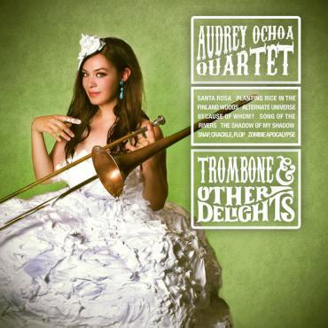 Trombone & Other Delights - Audrey Ochoa Quartet