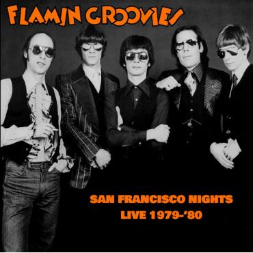 San Francisco Nights: Live 1979-80 - The Flamin' Groovies