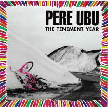 The Tenement Year [Remastered & Expanded] - Pere Ubu