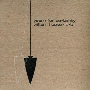 Yearn For Certainty - William Hooker Trio