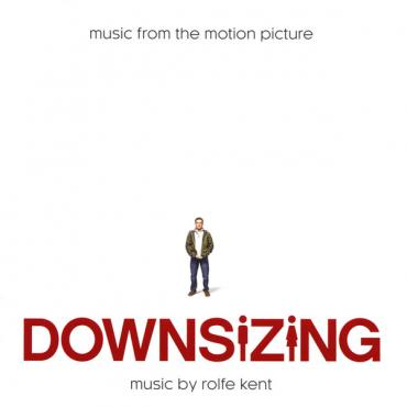 Downsizing (Music From The Motion Picture) - Rolfe Kent