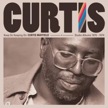 Keep On Keeping On: Curtis Mayfield Studio Albums 1970-1974 - Curtis Mayfield