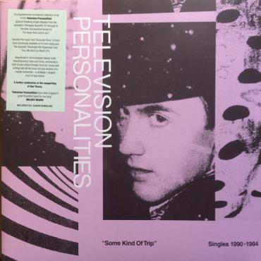 Some Kind Of Trip Singles 1990-1994 - Television Personalities
