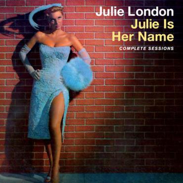 Julie Is Her Name Complete Sessions - Julie London