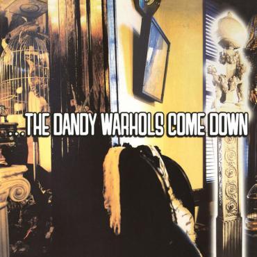 ...The Dandy Warhols Come Down - The Dandy Warhols