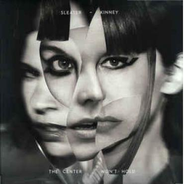 The Center Won't Hold - Sleater-Kinney