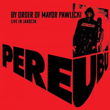 By Order Of Mayor Pawlicki (Live In Jarocin) - Pere Ubu