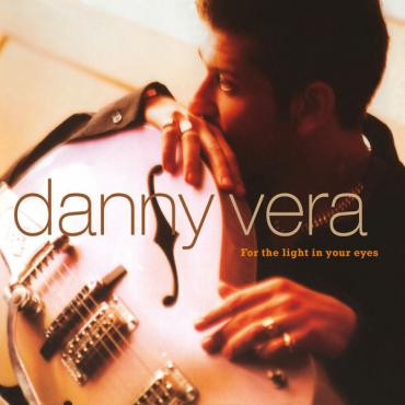 For The Light In Your Eyes - Danny Vera