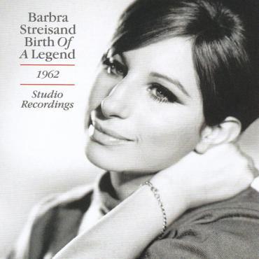 Birth Of A Legend (1962 Studio Recordings) - Barbra Streisand