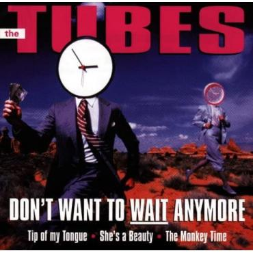 DON'T WANT TO WAIT ANYMORE - TUBES