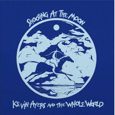 Shooting At The Moon - Kevin Ayers And The Whole World
