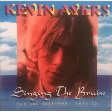 Singing The Bruise (The BBC Sessions 1970-72) - Kevin Ayers
