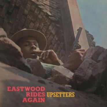 Eastwood Rides Again - The Upsetters