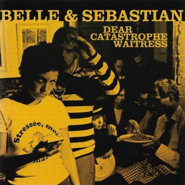 Dear Catastrophe Waitress - Belle & Sebastian