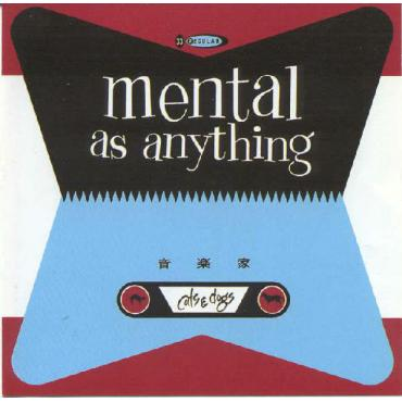Cats & Dogs - Mental As Anything
