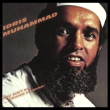 You Ain't No Friend Of Mine! - Idris Muhammad