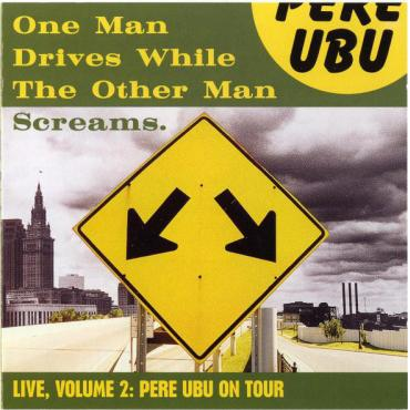 One Man Drives While The Other Man Screams - Pere Ubu