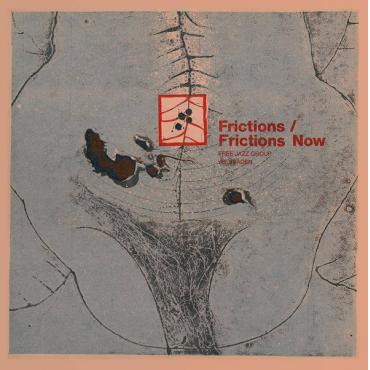 Frictions / Frictions Now - Free Jazz Group Wiesbaden