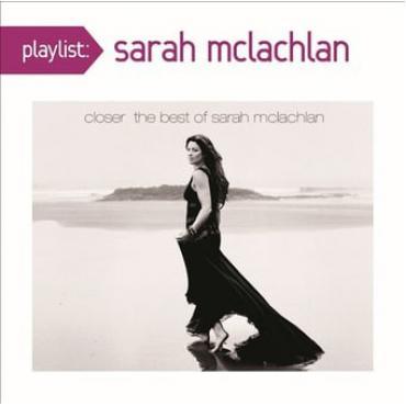 Playlist: Closer The Best Of Sarah McLachlan - Sarah McLachlan