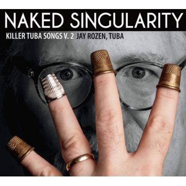 Naked Singularity; Killer Tuba Songs V. 2 - Jay Rozen