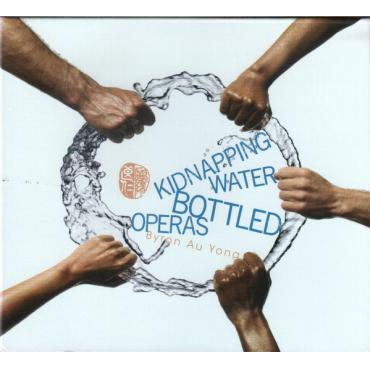 Kidnapping Water: Bottled Operas - Byron Au Yong