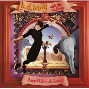 Angel With A Lariat - K.D. Lang And The Reclines