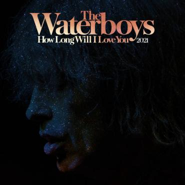 HOW LONG WILL I LOVE YOU 2021 (RS - The Waterboys