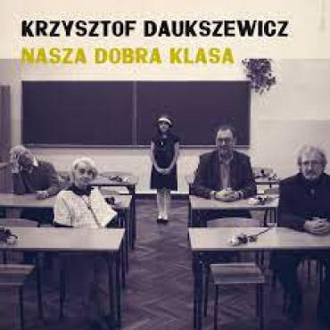 Nasza Dobra Klasa - Krzysztof Daukszewicz