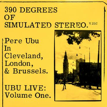 390 Degrees Of Simulated Stereo. V.21C Ubu Live: Volume One - Pere Ubu